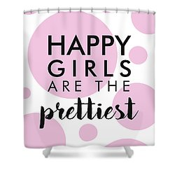 Happy Girls Are The Prettiest Shower Curtain