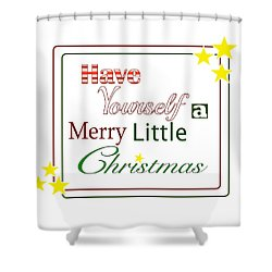 Have Yourself A Merry Little Christmas Shower Curtain