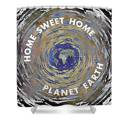 Shower Curtain featuring the digital art Home Sweet Home Planet Earth by Phil Perkins