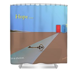 Hope Is A Choice Shower Curtain by Jack Eadon