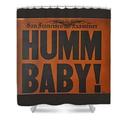 Humm Baby Examiner Shower Curtain by Jay Milo