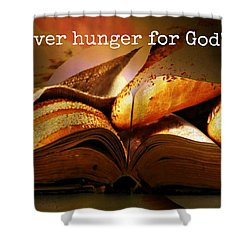 Hunger For Word Of God Shower Curtain