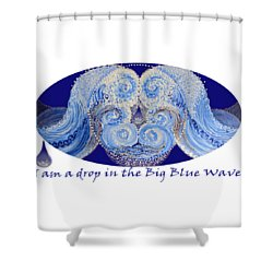 Shower Curtain featuring the painting I Am A Drop In The Big Blue Wave by Kym Nicolas
