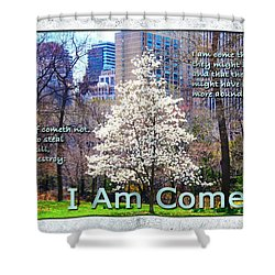 I Am Come Shower Curtain