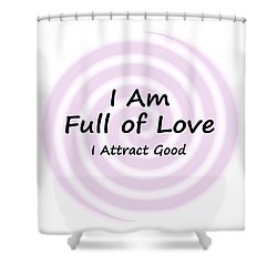 I Am Full Of Love Shower Curtain