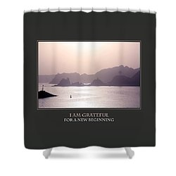 I Am Grateful For A New Beginning Shower Curtain by Donna Corless