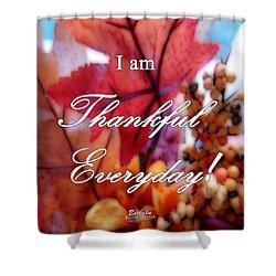 I Am Thankful # 6059 Shower Curtain