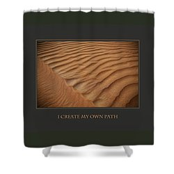 I Create My Own Path Shower Curtain by Donna Corless