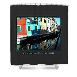 I Focus On Good Things  Shower Curtain by Donna Corless