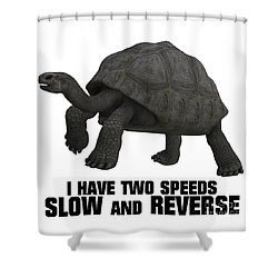 I Have Two Speeds, Slow And Reverse Shower Curtain