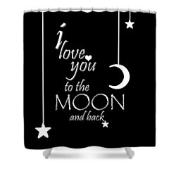 I Love You To The Moon And Back Shower Curtain by Cherie Duran