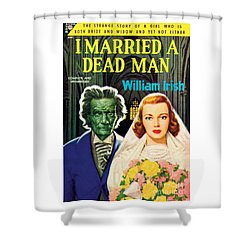 I Married A Dead Man Shower Curtain
