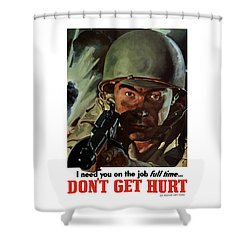 I Need You On The Job Full Time Shower Curtain