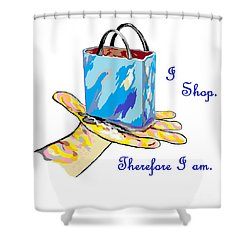 I Shop Therefore I Am Shower Curtain by Eloise Schneider