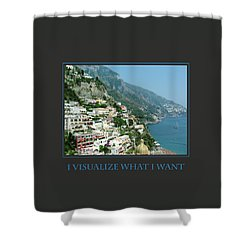 I Visualize What I Want  Shower Curtain by Donna Corless