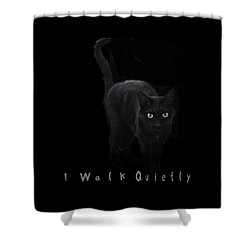 I Walk Quietly Shower Curtain