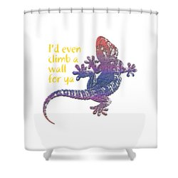 I'd Even Climb A Wall For Ya Shower Curtain by Jim Pavelle