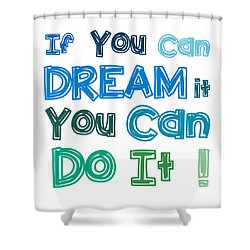 If You Can Dream It You Can Do It Shower Curtain by Gina Dsgn