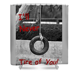 I'll Never Tire Of You Shower Curtain by Bob Pardue