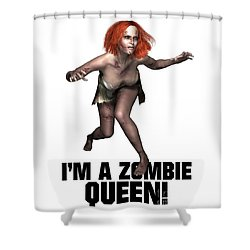 I'm A Zombie Queen Shower Curtain