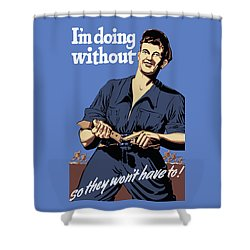 I'm Doing Without So They Won't Have To Shower Curtain by War Is Hell Store
