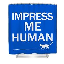 Impress Me Human Shower Curtain