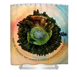 In Dreams A World Entirely Our Own Orb Shower Curtain