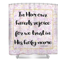 Shower Curtain featuring the painting In Him Our Hearts Rejoice Bible Psalm Quote by Georgeta Blanaru
