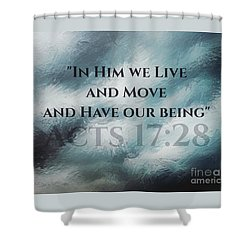 In Him We Live... Shower Curtain
