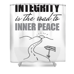 Integrity Is The Road To Inner Peace Shower Curtain
