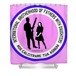 International Brotherhood Of Fathers With Daughters Shower Curtain