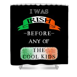 Shower Curtain featuring the digital art Irish Before Any Of The Cool Kids by Mark E Tisdale