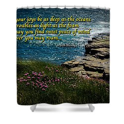 Irish Blessing - May Your Joys Be As Deep... Shower Curtain