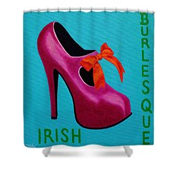Irish Burlesque Shoe    Shower Curtain