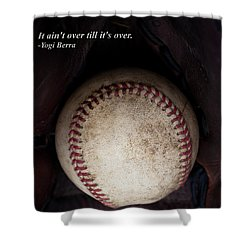 It Ain't Over Till It's Over - Yogi Berra Shower Curtain by David Patterson