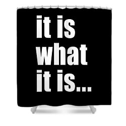 It Is What It Is On Black Shower Curtain