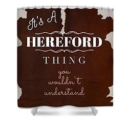 It's A Hereford Thing You Wouldn't Understand Shower Curtain
