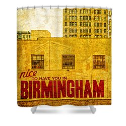 It's Nice To Have You In  To Birmingham Shower Curtain by Phillip Burrow