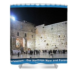 Jerusalem Western Wall - Our Heritage Now And Forever Shower Curtain