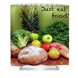 Just Eat Real Food Shower Curtain