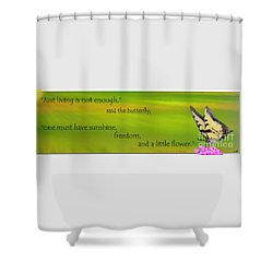 Just Living Is Not Enough Shower Curtain