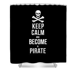 Keep Calm And Become A Pirate Tee Shower Curtain