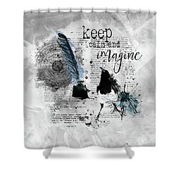 Keep Calm And Imagine Shower Curtain