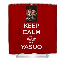 Keep Calm And Wait For Yasuo Shower Curtain