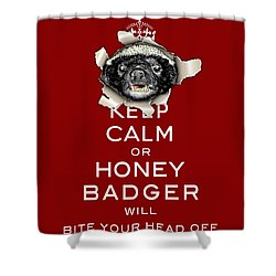 Keep Calm Or Honey Badger...  Shower Curtain