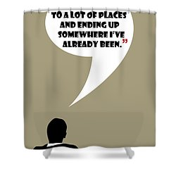 Keep Going Places - Mad Men Poster Don Draper Quote Shower Curtain