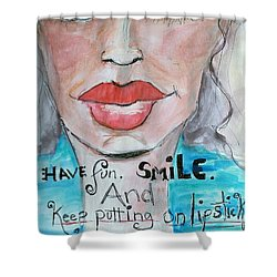 Keep Putting On Lipstick Shower Curtain