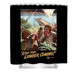 Keep That Lumber Coming Shower Curtain by War Is Hell Store