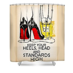 Keep Your Heels Head And Standards High Shower Curtain