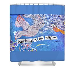 Kindness Is My Religion Shower Curtain by Lanita Williams